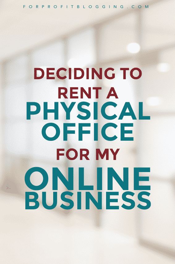 deciding to rent a physical office for my online business