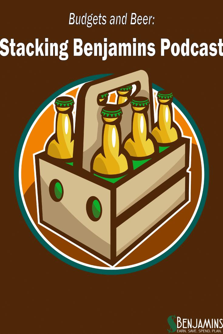 Budgets and Beer – Stacking Benjamins Podcast Episode 7