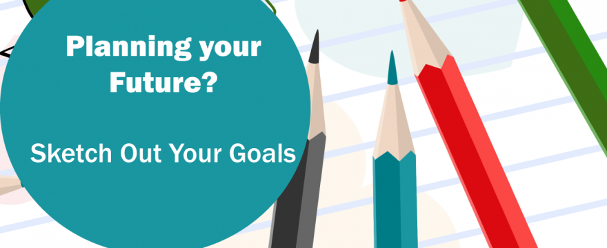 Planning Your Future? Sketch Out Your Goals