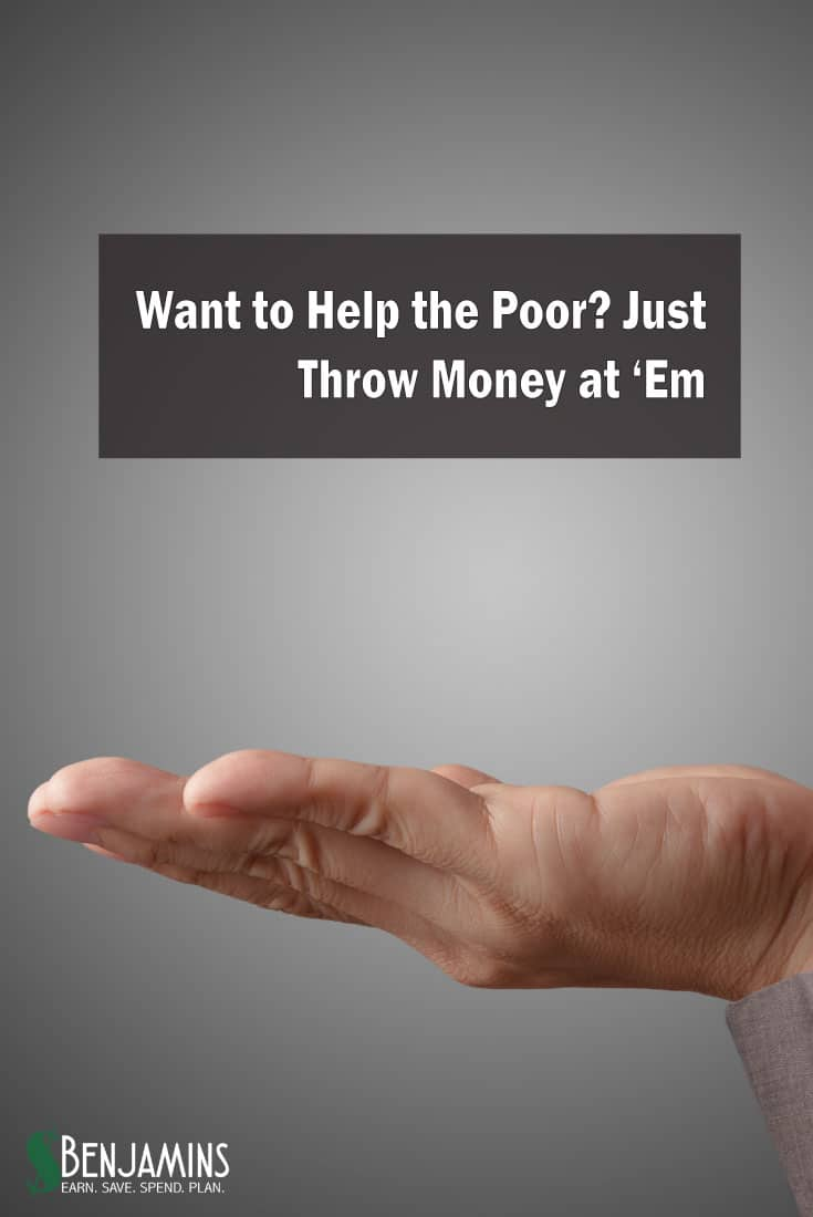 Want to Help the Poor? Just Throw Money at 'Em