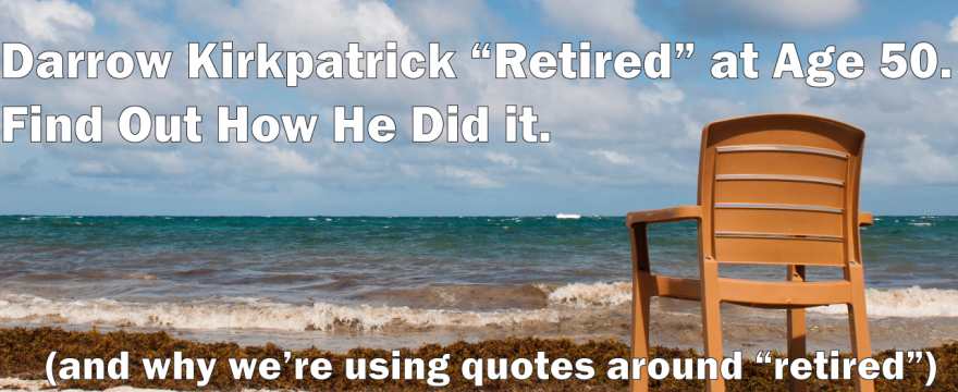 How He Retired At Age 50 – Episode 50 – W with Darrow Kirkpatrick