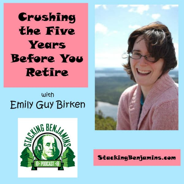 Crushing the 5 Years Before Retirement with Emily Guy Birken – STK 079