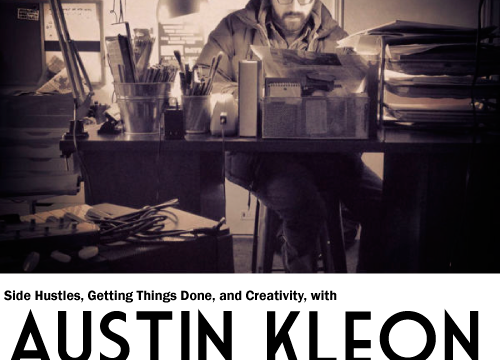 Side Hustles, Getting Things Done and Creativity with Austin Kleon