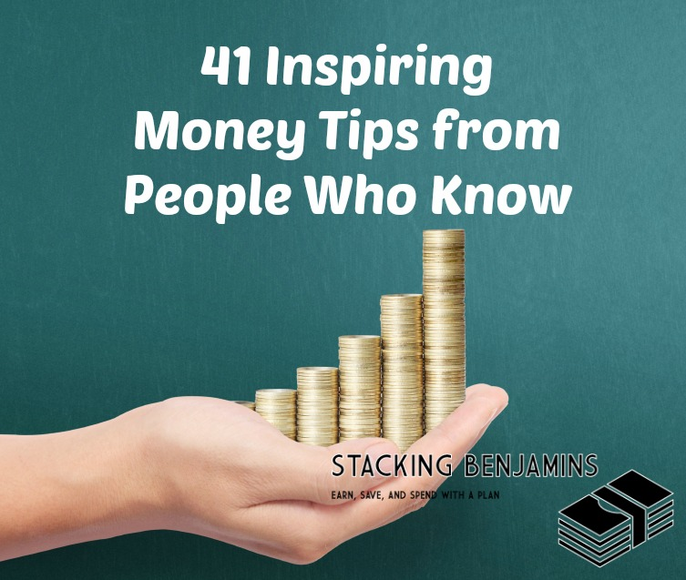 41 Inspiring Money Tips from People Who Know -- Stacking Benjamins