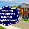 Traipsing Through the Internet Neighborhood