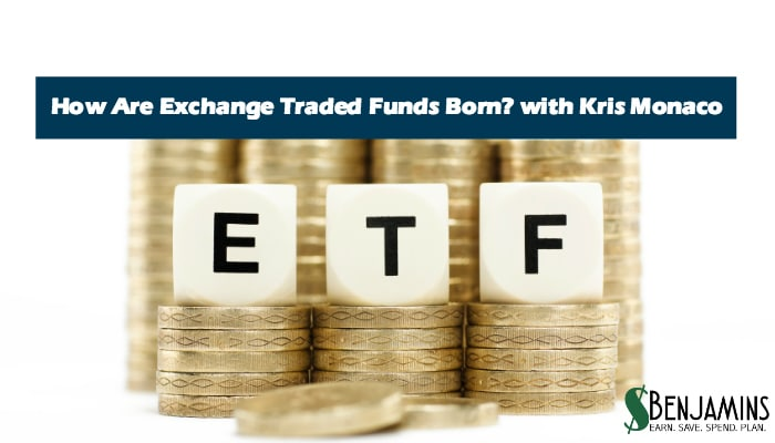 How Are Exchange Traded Funds Born? with Kris Monaco