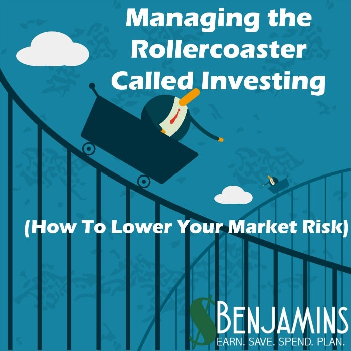 Managing the Rollercoaster Called Investing (How To Lower Your Market Risk)