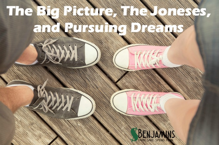 The big picture, the Joneses, and Pursing Dreams