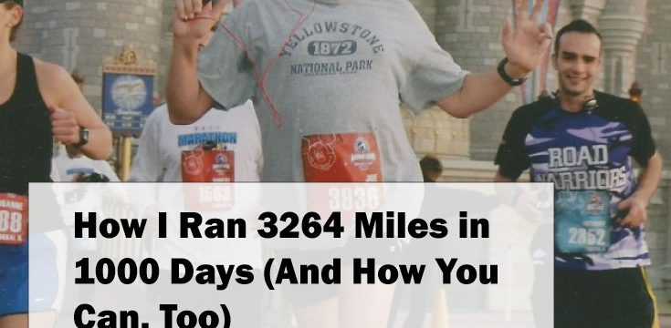 How I Ran 3264 Miles in 1000 Days (And How You Can, Too)