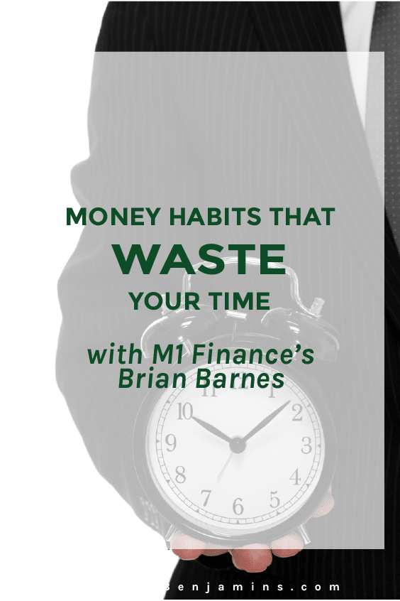 money-habits-that-waste-your-time-with-m1-finances-brian-barnes-pin