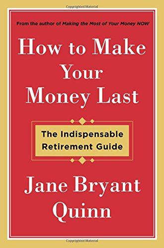 How to Make Your Money Last- The Indispensable Retirement Guide