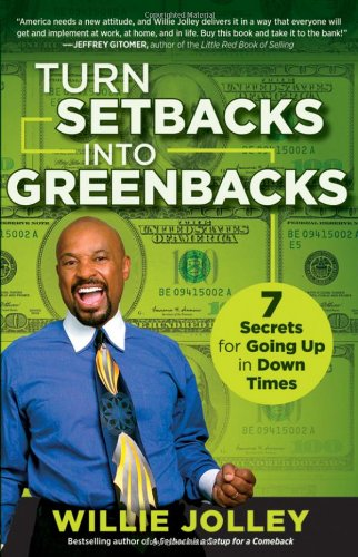 Turn Setbacks into Greenbacks- 7 Secrets for Going Up in Down Times